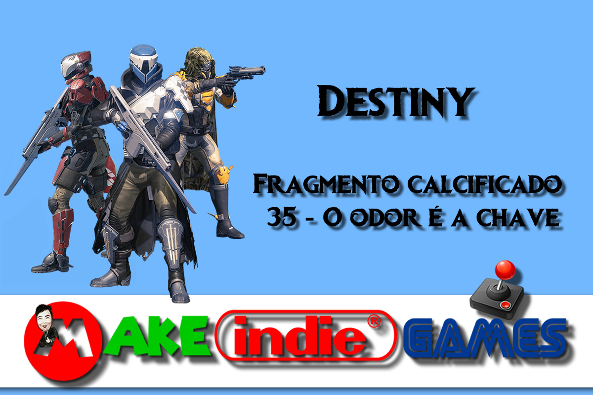 Destiny - Fragmento Calcificado - 35 O odor é a chave